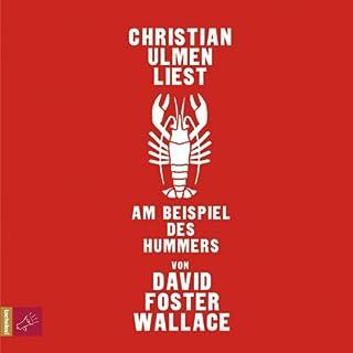 Am Beispiel des Hummers                   Autor:                                                                                                                                 David Foster Wallace                               Sprecher:                                                                                                                                 Christian Ulmen                      Spieldauer: 1 Std. und 16 Min.     54 Bewertungen     Gesamt 4,4