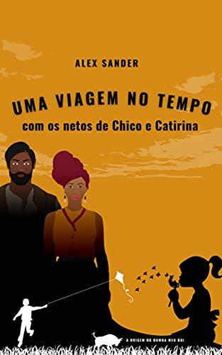 UMA VIAGEM NO TEMPO COM OS NETOS DE CHICO E CATIRINA: A ORIGEM DO BUMBA MEU BOI (Portuguese Edition)
