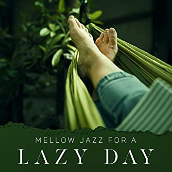Mellow Jazz for a Lazy Day - Chillout with Smooth Jazz, Relax at Home, Jazzy Romance, Positive Vibes