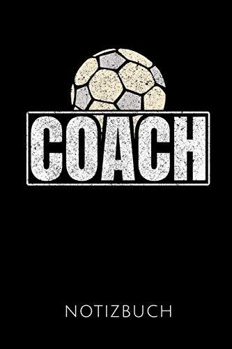 COACH NOTIZBUCH: Geschenkidee für Fußball Trainer   Notizbuch mit 110 linierten Seiten   Format 6x9 DIN A5   Soft cover matt   Klick auf den Autorennamen für mehr Designs zu diesem Thema