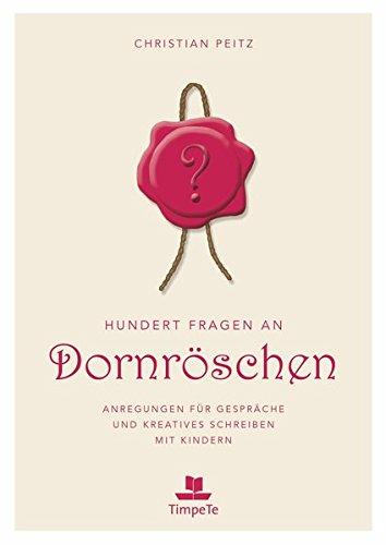 Hundert Fragen an Dornröschen: Anregungen für Gespräche und kreatives Schreiben mit Kindern