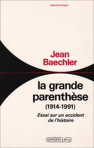 La Grande parenthèse (1914-1991): Essai sur un accident de l'histoire