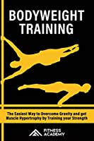 Bodyweight Training: The Easiest Way to Overcome Gravity and get Muscle Hypertrophy by Training your Strength