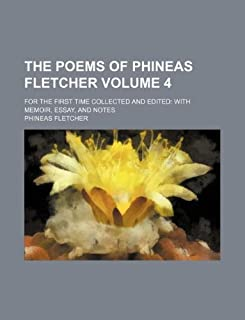 The Poems of Phineas Fletcher Volume 4; For the First Time Collected and Edited: With Memoir, Essay, and Notes
