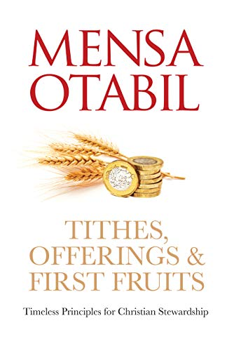 Tithes Offerings First Fruits Timeless Principles For Christian Stewardship Kindle Edition By Otabil Mensa Religion Spirituality Kindle Ebooks Amazon Com
