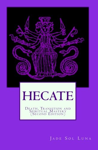 Hecate: Death, Transition and Spiritual Mastery (Second Edition)