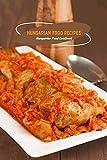 Hungarian Food Recipes: Hungarian Food Cookbook: Hungarian Cookbook (English Edition)