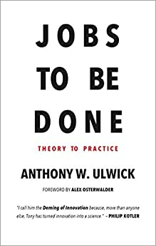 Jobs to be Done: Theory to Practice by [Anthony W. Ulwick]
