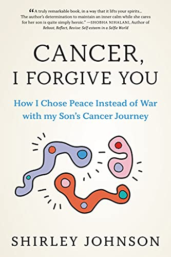 Cancer I Forgive You: How I Chose Peace Instead of War with my Son's Cancer Journey