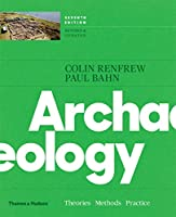Archaeology: Theories, Methods, and Practice, College Edition