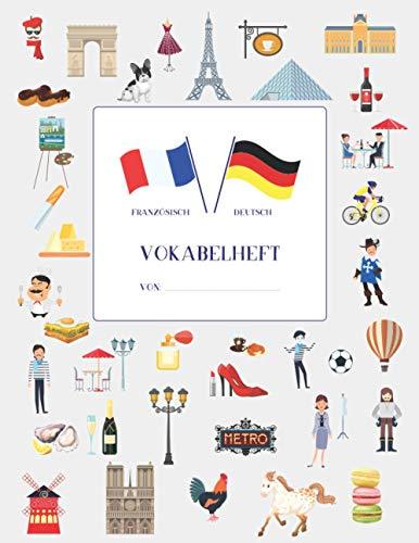 Vokabelheft Französisch mit 3 Spalten ca. A4: Motiviert Französisch Vokabeln lernen mit vielen Extras • 40 farbige Seiten mit jeweils 3 Spalten • ... Symbolen von Frankreich • Erfolgs-Tacker