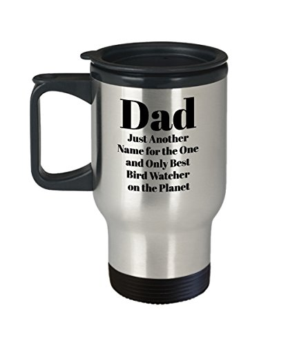 """Bird Watching Travel Mug """"DAD: Just Another Name for the One and Only Best Bird Watcher on the Planet"""" 14 Oz Stainless Steel, Insulated w/lid—Gift for Birthday, Christmas, Father's Day, Whenever!"""