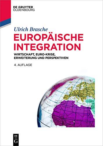 Europäische Integration: Wirtschaft, Euro-Krise, Erweiterung und Perspektiven (De Gruyter Studium)
