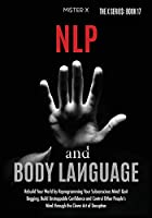 NLP and Body Language: Rebuild Your World by Reprogramming Your Subconscious Mind! Quit Begging, Build Unstoppable Confidence and Control Other People's Mind through the Clever Art of Deception (The X Serie$)