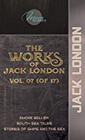 The Works of Jack London, Vol. 07 (of 17): Smoke Bellew; South Sea Tales; Stories of Ships and the Sea (Moon Classics)