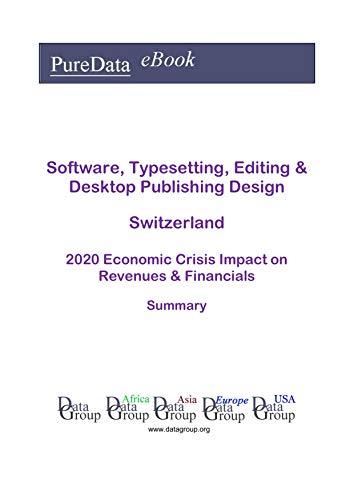 Software, Typesetting, Editing & Desktop Publishing Design Switzerland Summary: 2020 Economic Crisis Impact on Revenues & Financials (English Edition)