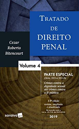 Tratado de Direito Penal - Volume 4 – Parte Especial - (Arts. 213 a 311-A) - Crimes contra a dignidade sexual até crimes contra a fé pública