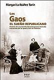 Los Gaos. El sueño republicano: Historia de una familia de la burguesía ilustrada fracturada por la Guerra Civil en Valencia