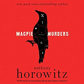 Magpie Murders     A Novel              Written by:                                                                                                                                 Anthony Horowitz                               Narrated by:                                                                                                                                 Samantha Bond,                                                                                        Allan Corduner                      Length: 15 hrs and 48 mins     66 ratings     Overall 4.5