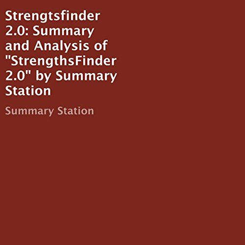 Strengthsfinder 2.0     Summary and Analysis of StrengthsFinder 2.0 by Summary Station              By:                                                                                                                                 Summary Station                               Narrated by:                                                                                                                                 Tony Armagno                      Length: 25 mins     1 rating     Overall 2.0