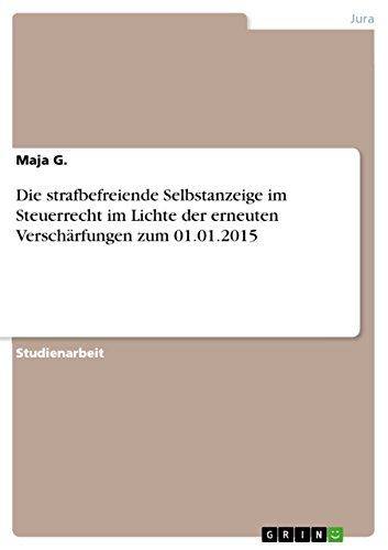 Die strafbefreiende Selbstanzeige im Steuerrecht im Lichte der erneuten Verschärfungen zum 01.01.2015 (German Edition)