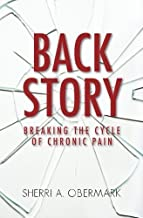 Back Story: Breaking the Cycle of Chronic Pain by Sherri A. Obermark (2015-01-26)