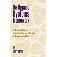 The Organic Systems Framework: A New Paradigm for Understanding and Intervening in Organizational Life