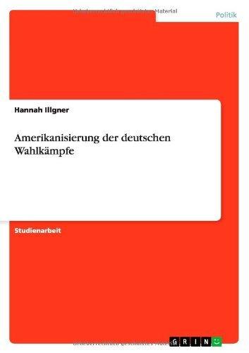 Amerikanisierung Der Deutschen Wahlkampfe by Hannah Illgner (2013-08-24)