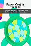 Paper Crafts for Kids: Fun and Creative DIY Paper Craft Ideas for Kids and Mom Can Make at Home: Origami for Kids, Mother's Day Gifts