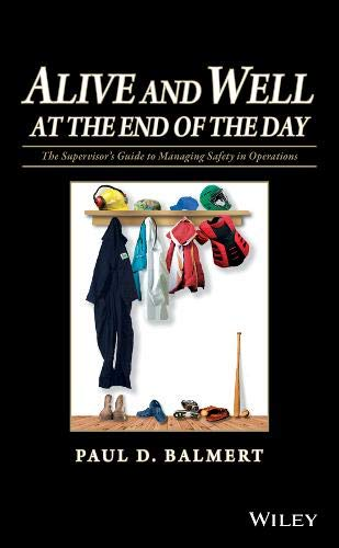 Download Alive and Well at the End of the Day: The Supervisor's Guide to Managing Safety in Operations 047046707X