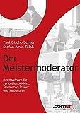 Der Meistermoderator: Das Handbuch für Personalentwickler