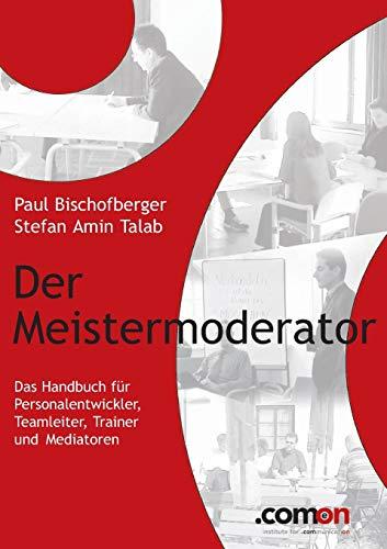 Der Meistermoderator: Das Handbuch für Personalentwickler, Teamleiter, Trainer und Mediatoren (Masterbooks / Verhandlung, Konflikt, Moderation für Management)