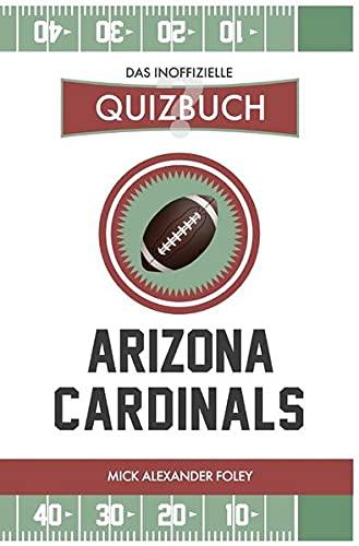Arizona Cardinals - Das (inoffizielle) Quizbuch: Fragen & Wissen von NFL Fans für Cards, Birds und Big Reds: Fragen & Wissen von NFL Fans für Cards, Birds und Big Reds