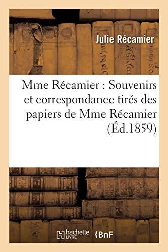 Mme Récamier: Souvenirs Et Correspondance Tirés Des Papiers de Mme Récamier