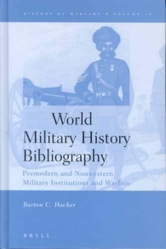 World Military History Bibliography: Premodern and Nonwestern Military Institutions and Warfare (History of Warfare (Brill)) by Barton C Hacker (2003-06-27)