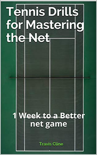 Tennis Drills for Mastering the Net: 1 Week to a Better Net Game (English Edition)