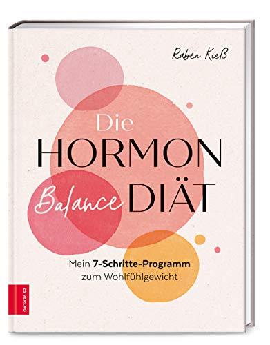 Die Hormon-Balance-Diät: Mein 7-Schritte-Programm zum Wohlfühlgewicht