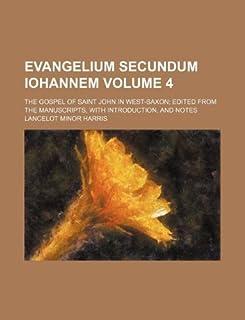 Evangelium Secundum Iohannem Volume 4; The Gospel of Saint John in West-Saxon; Edited from the Manuscripts, with Introduct...