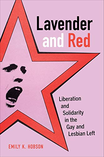 Compare Textbook Prices for Lavender and Red: Liberation and Solidarity in the Gay and Lesbian Left Volume 44 American Crossroads First Edition ISBN 9780520279063 by Hobson, Emily K.