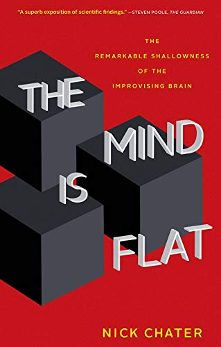 The Mind Is Flat: The Remarkable Shallowness of the Improvising Brain