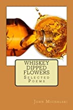 Whiskey Dipped Flowers: Selected Poems