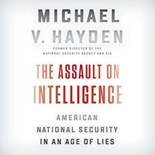 The Assault on Intelligence     American National Security in an Age of Lies              By:                                                                                                                                 Michael V. Hayden                               Narrated by:                                                                                                                                 Michael V. Hayden                      Length: 8 hrs and 27 mins     14 ratings     Overall 4.5