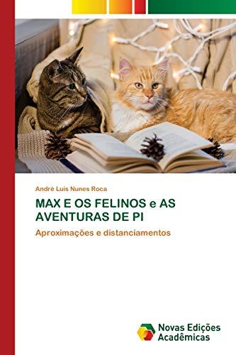 MAX E OS FELINOS e AS AVENTURAS DE PI