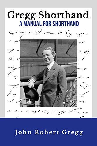 Gregg Shorthand - A Manual for Shorthand (Annotated): A Shorthand Steno Book | Learn To Write More Quickly | Original 1916 Edition | 50 Practice Pages Included