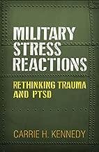 Military Stress Reactions: Rethinking Trauma and PTSD