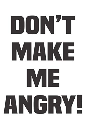 Don't make me Angry!: Lined Notebook / Journal Gift, 120 Pages, 6 x 9, Sort Cover, Matte Finish.