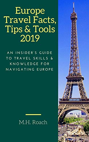 Compare Textbook Prices for Europe Travel Facts, Tips and Tools 2019: An Insider's Guide to Travel Skills and Knowledge for Navigating Europe  ISBN 9781719869577 by Roach, M.H.