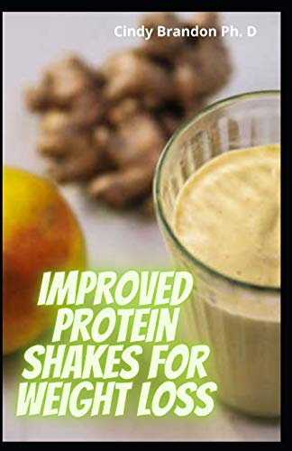 Improved Protein Shakes For Weight loss: The Easy & Quick Handbook To Lose Weight In Everybody