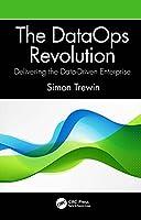 The DataOps Revolution: Delivering the Data-Driven Enterprise