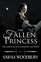 The Fallen Princess (The Gareth & Gwen Medieval Mysteries Book 4)